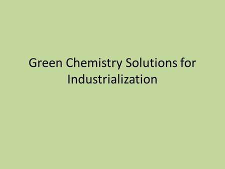Green Chemistry Solutions for Industrialization. Reduction of Air Pollution and Acid Rain Coal fired plants produce about 40% of the world's electricity.