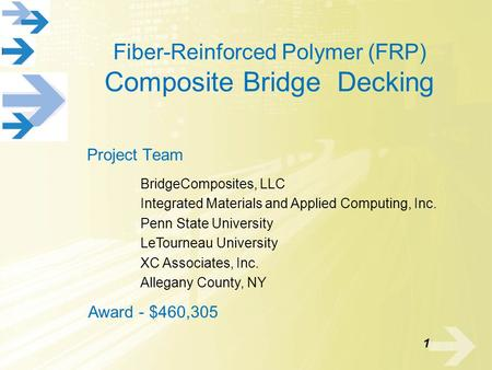 Fiber-Reinforced Polymer (FRP) Composite Bridge Decking Project Team Award - $460,305 BridgeComposites, LLC Integrated Materials and Applied Computing,