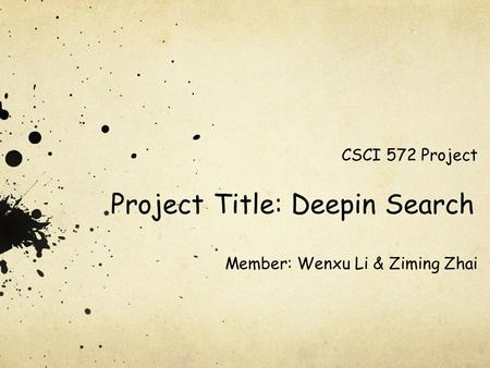 Project Title: Deepin Search Member: Wenxu Li & Ziming Zhai CSCI 572 Project.