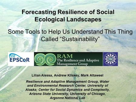 "Forecasting Resilience of Social Ecological Landscapes Some Tools to Help Us Understand This Thing Called ""Sustainability"" Lilian Alessa, Andrew Kliskey,"