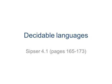 Decidable languages Sipser 4.1 (pages 165-173). CS 311 Mount Holyoke College 2 Hierarchy of languages All languages Turing-recognizable Turing-decidable.