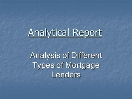 Analytical Report Analysis of Different Types of Mortgage Lenders.
