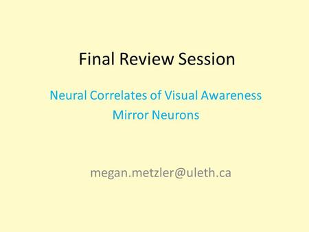 Final Review Session Neural Correlates of Visual Awareness Mirror Neurons