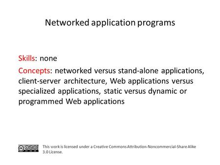 Networked application programs Skills: none Concepts: networked versus stand-alone applications, client-server architecture, Web applications versus specialized.