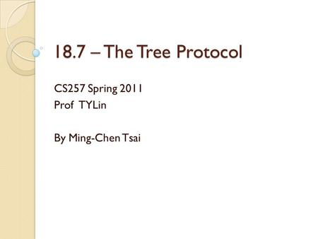 18.7 – The Tree Protocol CS257 Spring 2011 Prof TYLin By Ming-Chen Tsai.