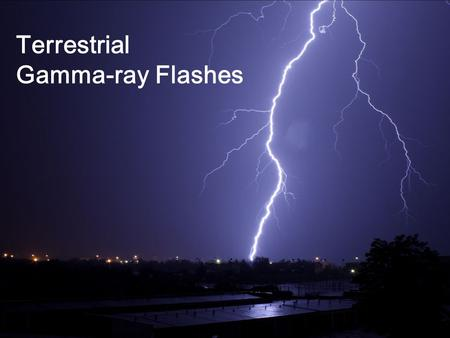 Terrestrial Gamma-ray Flashes. Gamma Ray Astronomy Beginning started as a small budget research program in 1959 monitoring compliance with the 1963 Partial.