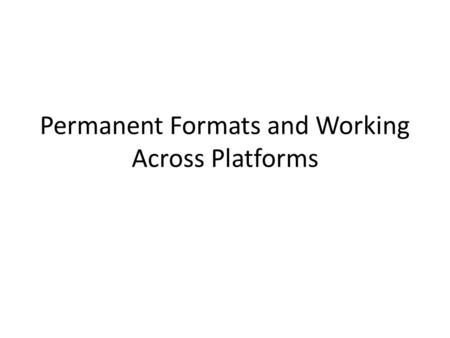 Permanent Formats and Working Across Platforms. 32bit vs. 64 bit SAS The different versions of SAS optimize datasets and formats to work as fast as possible.