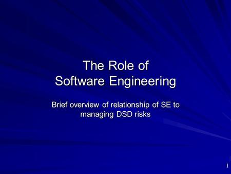 The Role of Software Engineering Brief overview of relationship of SE to managing DSD risks 1.