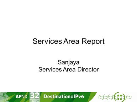Services Area Report Sanjaya Services Area Director.
