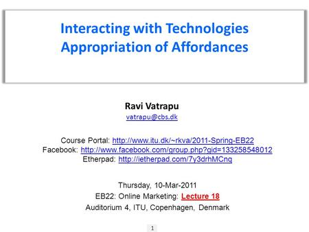 1 Ravi Vatrapu Interacting with Technologies Appropriation of Affordances Course Portal: