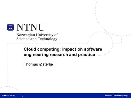 1 Cloud computing: Impact on software engineering research and practice Thomas Østerlie Østerlie, Cloud computing.