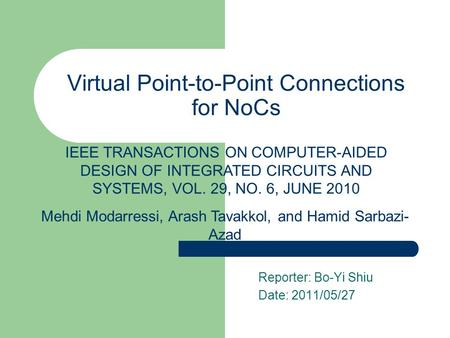 Reporter: Bo-Yi Shiu Date: 2011/05/27 Virtual Point-to-Point Connections for NoCs Mehdi Modarressi, Arash Tavakkol, and Hamid Sarbazi- Azad IEEE TRANSACTIONS.