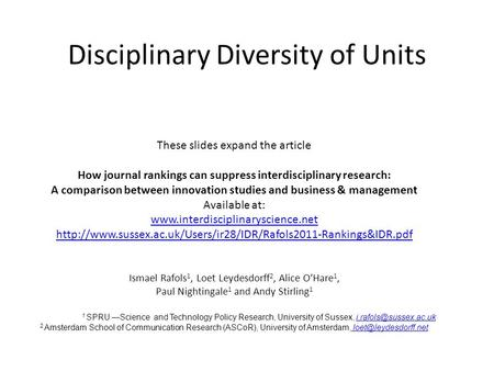 Disciplinary Diversity of Units These slides expand the article How journal rankings can suppress interdisciplinary research: A comparison between innovation.