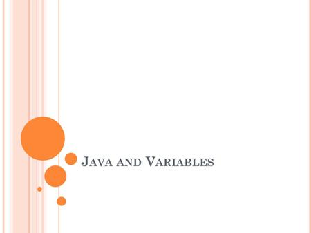 J AVA AND V ARIABLES. O VERVIEW Declaring a Variable Primitive Types Java Keywords Reference Variables Object Declaration and Assignment Objects and Garbage.