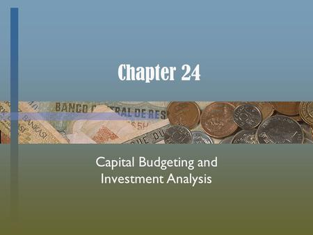 Chapter 24 Capital Budgeting and Investment Analysis.