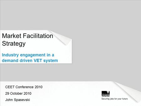 Market Facilitation Strategy Industry engagement in a demand driven VET system CEET Conference 2010 29 October 2010 John Spasevski.