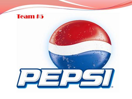 Team #5. Target Market The Whole Population of the accessible world. Anyone and everyone can enjoy the great taste of Pepsi.