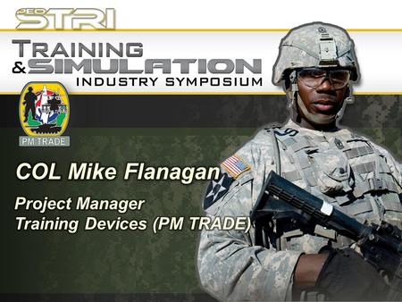 COL Mike Flanagan Project Manager Training Devices (PM TRADE)