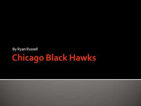 By Ryan Russell  The Chicago Blacks hawks are a Chicago that play at the United Center in Chicago.