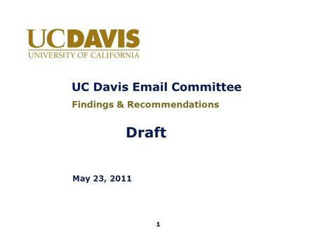 UC Davis Email Committee May 23, 2011 Findings & Recommendations 1 Draft.