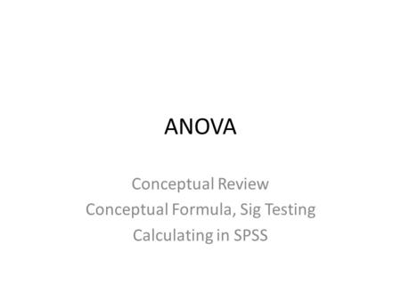 Conceptual Review Conceptual Formula, Sig Testing Calculating in SPSS