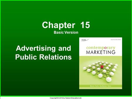 Copyright © 2010 by Nelson Education Ltd. Chapter 15 Basic Version Advertising and Public Relations.