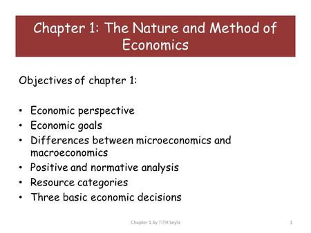 Objectives of chapter 1: Economic perspective Economic goals Differences between microeconomics and macroeconomics Positive and normative analysis Resource.