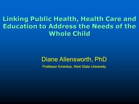 Linking Public Health, Health Care and Education to Address the Needs of the Whole Child Linking Public Health, Health Care and Education to Address the.