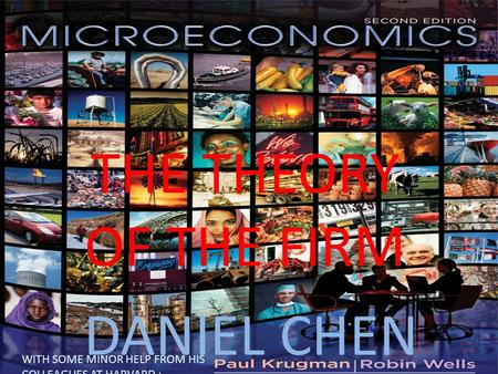 THE THEORY OF THE FIRM DANIEL CHEN WITH SOME MINOR HELP FROM HIS COLLEAGUES AT HARVARD :