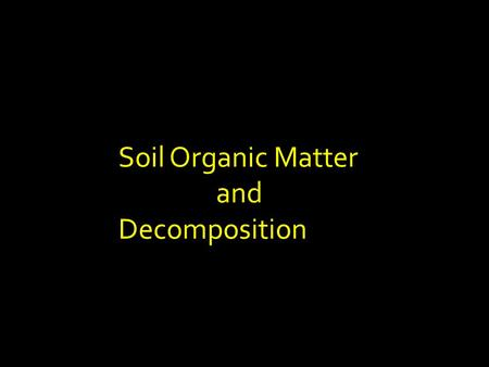 Soil Organic Matter and Decomposition. Organic compound + O 2 (or other electron acceptor) CO 2 + H 2 O + energy + inorganic nutrients  a form of respiration.
