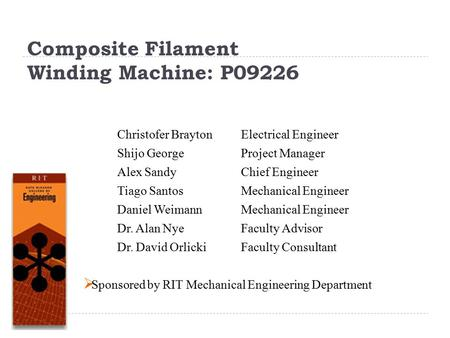 Composite Filament Winding Machine: P09226 Christofer Brayton Shijo George Alex Sandy Tiago Santos Daniel Weimann Dr. Alan Nye Dr. David Orlicki Electrical.