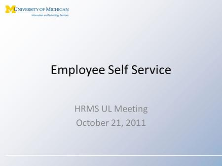 Employee Self Service HRMS UL Meeting October 21, 2011.
