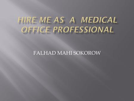 FALHAD MAHI SOKOROW.  Currently interning at St Joseph Hospital  AAS medical office professional Saint Paul college  AA degree from Minneapolis Community.