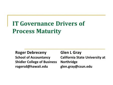IT Governance Drivers of Process Maturity Roger Debreceny School of Accountancy Shidler College of Business Glen L Gray California State.