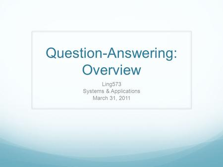 Question-Answering: Overview Ling573 Systems & Applications March 31, 2011.