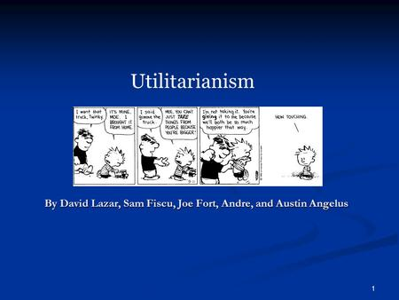 1 By David Lazar, Sam Fiscu, Joe Fort, Andre, and Austin Angelus Utilitarianism.