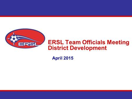 ERSL Team Officials Meeting District Development April 2015.