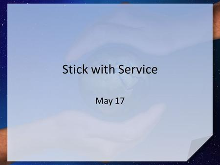 Stick with Service May 17.