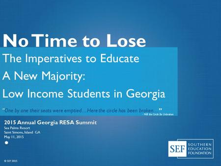 "No Time to Lose The Imperatives to Educate A New Majority: Low Income Students in Georgia ""One by one their seats were emptied…Here the circle has been."