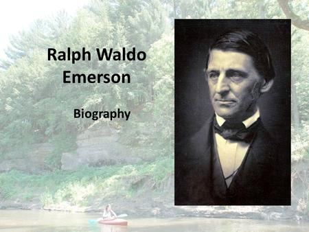 Ralph Waldo Emerson Biography. Place of birth Date of birth Boston, MA May 25, 1803.