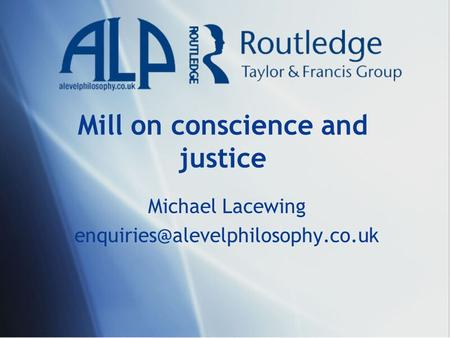 Mill on conscience and justice Michael Lacewing