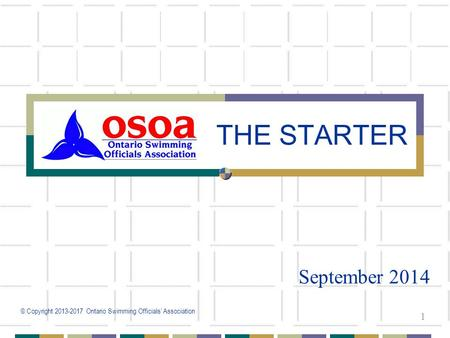 © Copyright 2013-2017 Ontario Swimming Officials' Association 1 THE STARTER September 2014.