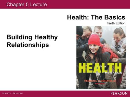 Chapter 5 Lecture Health: The Basics Tenth Edition Building Healthy Relationships.
