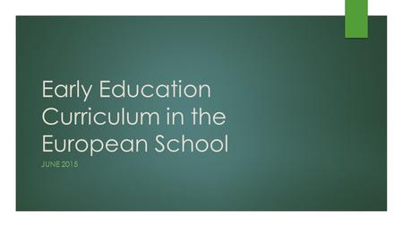Early Education Curriculum in the European School JUNE 2015.
