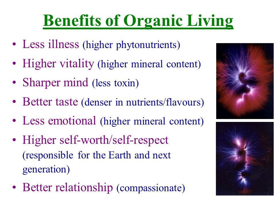 Consume –by a Plant-based diet (alkaline vs acidic) –in Variety (all plant parts; different colours) –in Whole (Yin-Yang balance) –Raw (enzymes) –with Life force (sprouted, with activity) –without additives (acidic) –without unnecessary heating (denaturing) How to consume organic foods