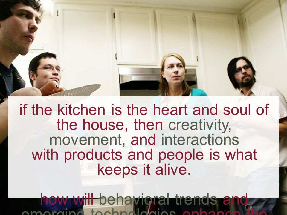 we are seeing 4 major trends in the kitchen environment CONNECTED (information age) modularity eco MINIMA L seen in both kitchen systems and kitchen appliances seen in both kitchen systems and kitchen appliances