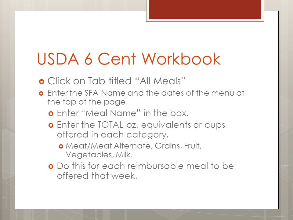 USDA 6 Cent Workbook If you offer a salad bar daily, click on the tab titled Optional VegBar Enter the items offered on the salad bar in the appropriate sections by clicking on the drop down box.