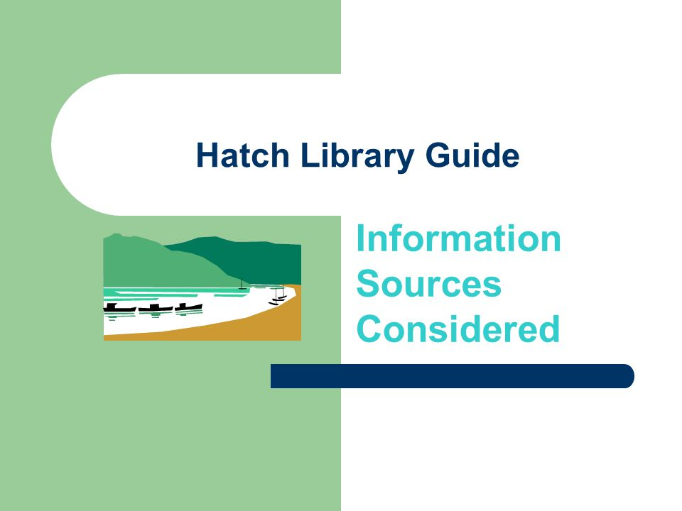 Hatch Library Guide Information Sources Considered