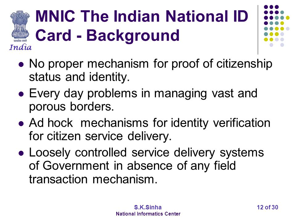 India S.K.Sinha National Informatics Center 13 of 30 MNIC - Objectives Increasing national security Managing Residents and Citizens Identity Check illegal immigration Facilitating eGovernance