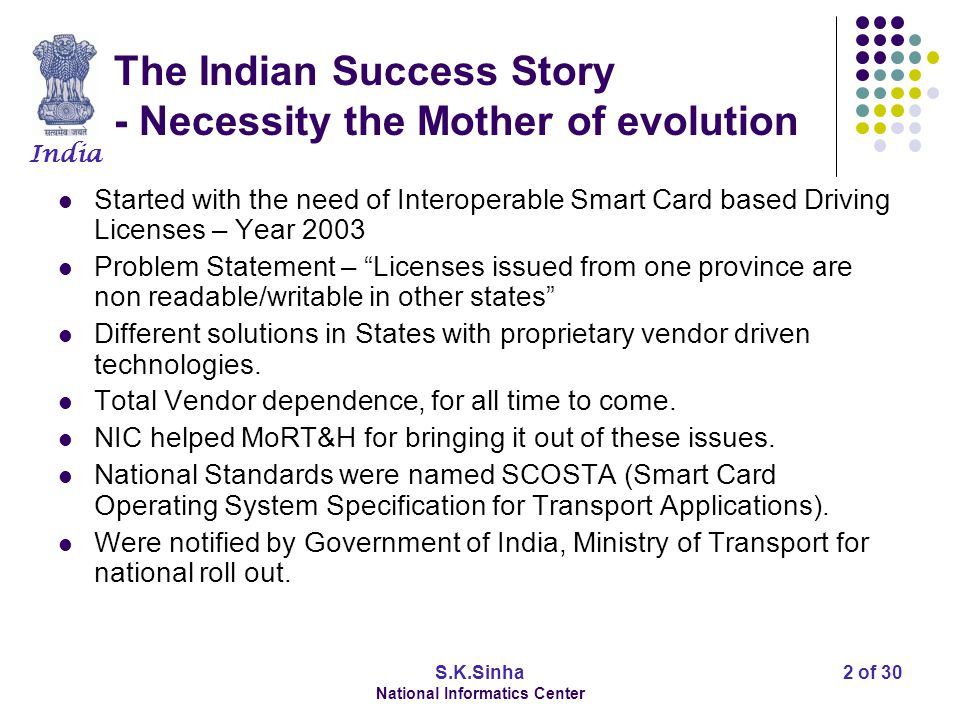 India S.K.Sinha National Informatics Center 3 of 30 The Indian Success Story - SCOSTA A truly open standard for Smart Card OS.